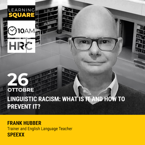LEARNING SQUARE - LINGUISTIC RACISM: WHAT IS IT AND HOW TO PREVENT IT?
