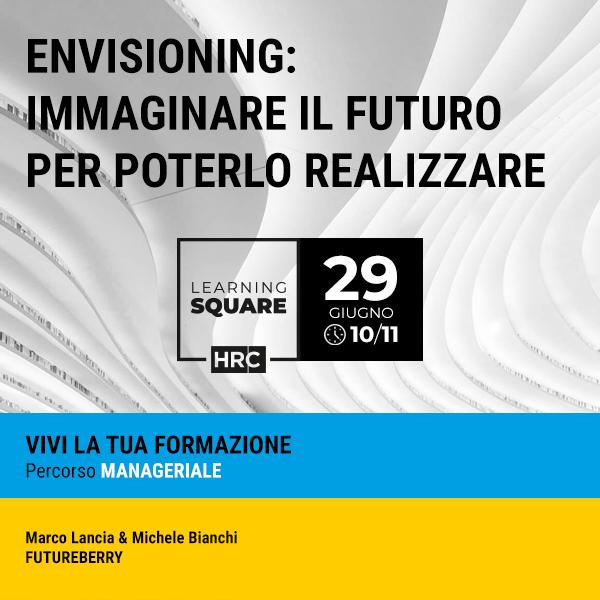 LEARNING SQUARE - ENVISIONING: IMMAGINARE IL FUTURO PER POTERLO REALIZZARE