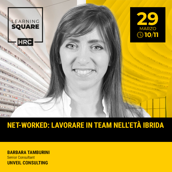 LEARNING SQUARE - NET-WORKED: LAVORARE IN TEAM NELL'ETÀ IBRIDA