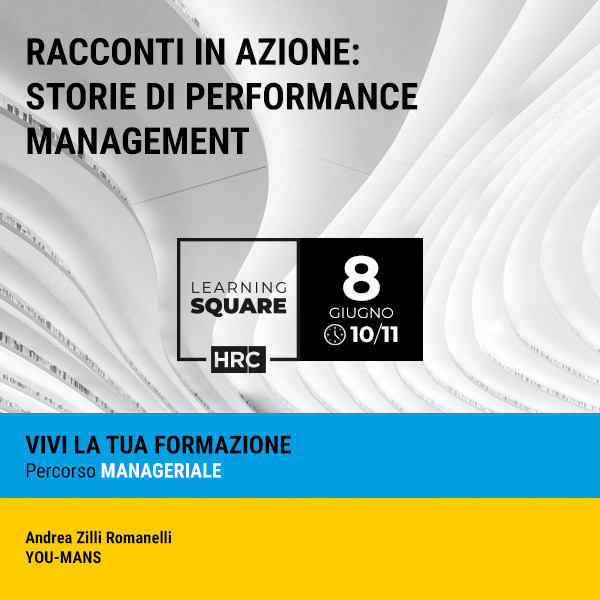 LEARNING SQUARE - RACCONTI IN AZIONE: STORIE DI PERFORMANCE MANAGEMENT