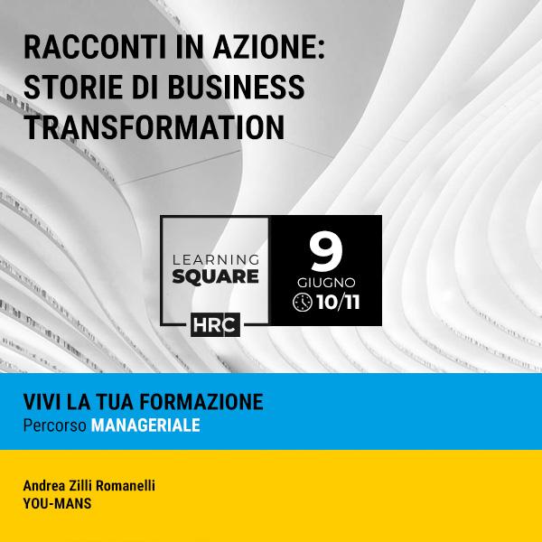 LEARNING SQUARE - RACCONTI IN AZIONE: STORIE DI BUSINESS TRANSFORMATION